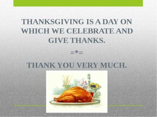 THANKSGIVING IS A DAY ON WHICH WE CELEBRATE AND GIVE THANKS. =*= THANK YOU VE