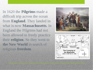 In 1620 the Pilgrims made a difficult trip across the ocean from England. The