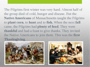 The Pilgrims first winter was very hard. Almost half of the group died of col