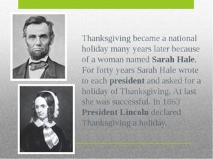Thanksgiving became a national holiday many years later because of a woman na