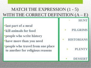 HUNT PILGRIMS HISTORIANS PLENTY DESSERT MATCH THE EXPRESSION (1 - 5) WITH TH