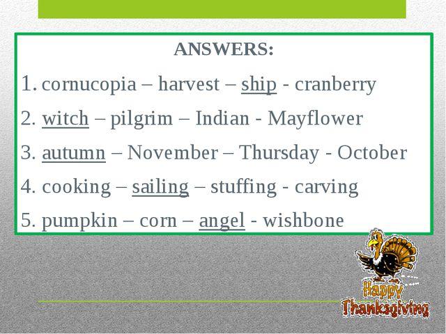 ANSWERS: 1. cornucopia – harvest – ship - cranberry 2. witch – pilgrim – Indi...