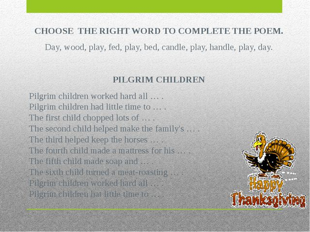 CHOOSE THE RIGHT WORD TO COMPLETE THE POEM. Day, wood, play, fed, play, bed,...