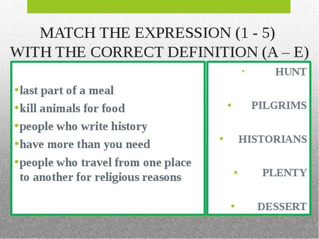 HUNT PILGRIMS HISTORIANS PLENTY DESSERT MATCH THE EXPRESSION (1 - 5) WITH TH...