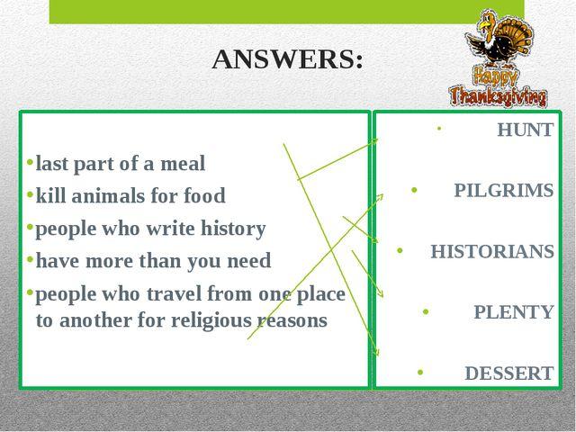 HUNT PILGRIMS HISTORIANS PLENTY DESSERT ANSWERS: last part of a meal kill an...