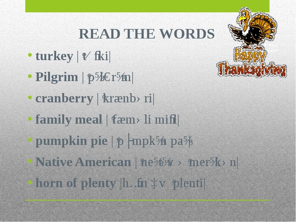 READ THE WORDS turkey |ˈtɜːki| Pilgrim |ˈpɪlɡrɪm| cranberry |ˈkrænbəri| famil...