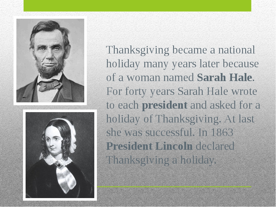 Thanksgiving became a national holiday many years later because of a woman na...