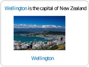 Wellington is the capital of New Zealand Wellington