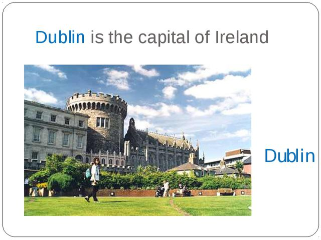 Dublin is the capital of Ireland Dublin