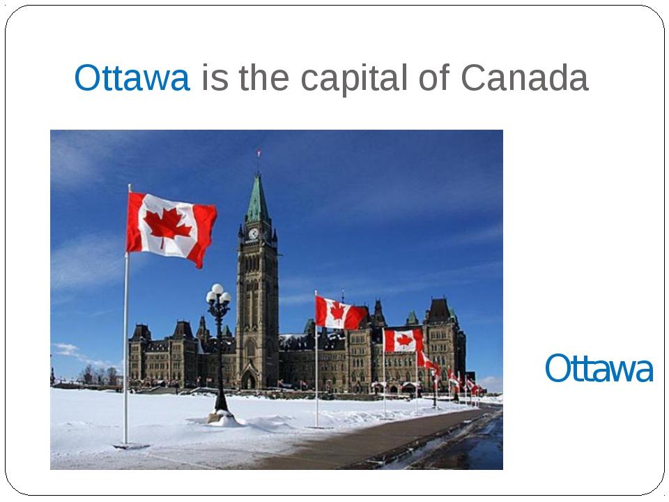 Ottawa is the capital of Canada Ottawa