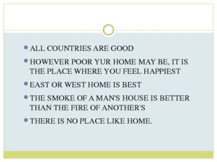 ALL COUNTRIES ARE GOOD HOWEVER POOR YUR HOME MAY BE, IT IS THE PLACE WHERE YO