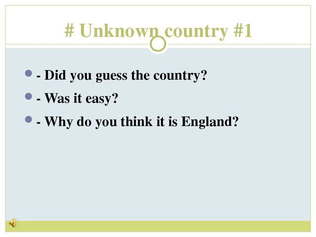 # Unknown country #1 - Did you guess the country? - Was it easy? - Why do you...