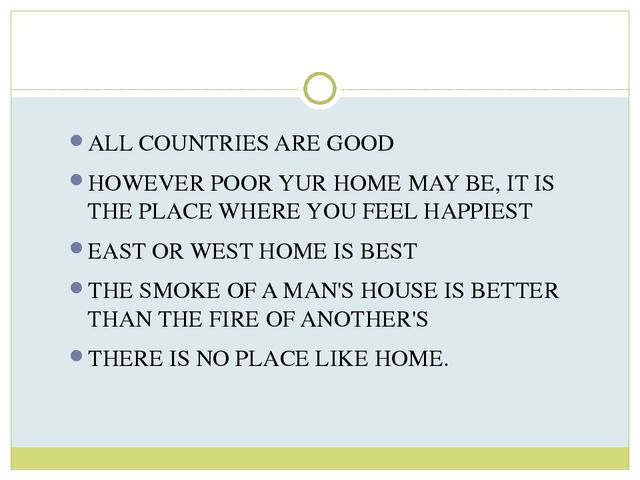 ALL COUNTRIES ARE GOOD HOWEVER POOR YUR HOME MAY BE, IT IS THE PLACE WHERE YO...