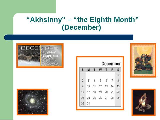 """Akhsinny"" – ""the Eighth Month"" (December)"