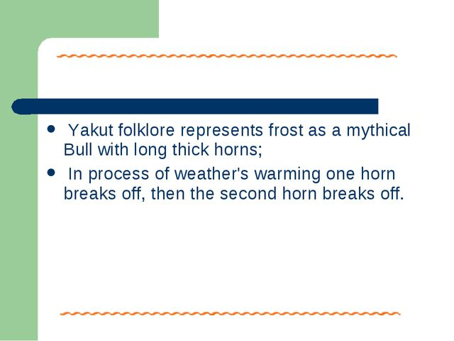 Yakut folklore represents frost as a mythical Bull with long thick horns; In...