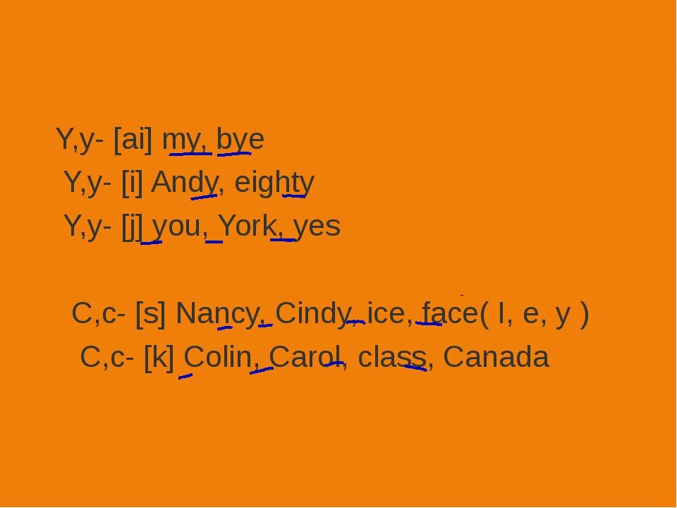 Y,y- [ai] my, bye Y,y- [i] Andy, eighty Y,y- [j] you, York, yes C,c- [s] Nanc...