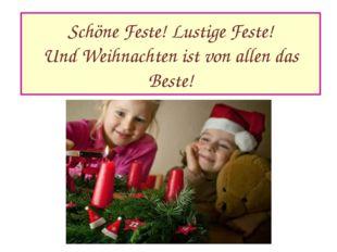 Schöne Feste! Lustige Feste! Und Weihnachten ist von allen das Beste!