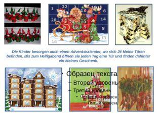 Die Kinder besorgen auch einen Adventskalender, wo sich 24 kleine Türen befin