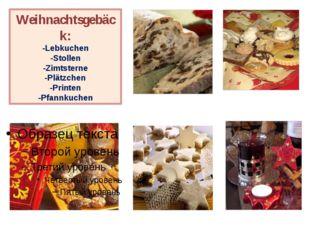 Weihnachtsgebäck: -Lebkuchen -Stollen -Zimtsterne -Plätzchen -Printen -Pfannk