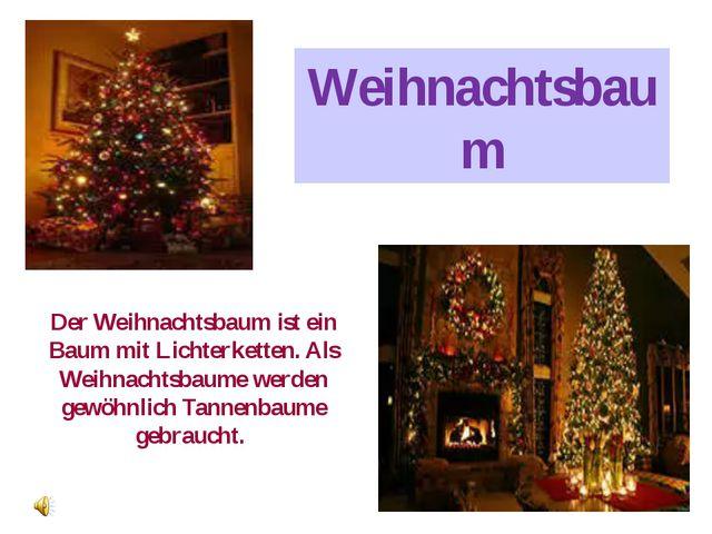 Weihnachtsbaum Der Weihnachtsbaum ist ein Baum mit Lichterketten. Als Weihnac...