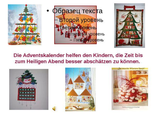 Die Adventskalender helfen den Kindern, die Zeit bis zum Heiligen Abend bess...