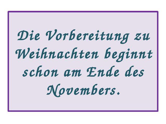 Die Vorbereitung zu Weihnachten beginnt schon am Ende des Novembers.