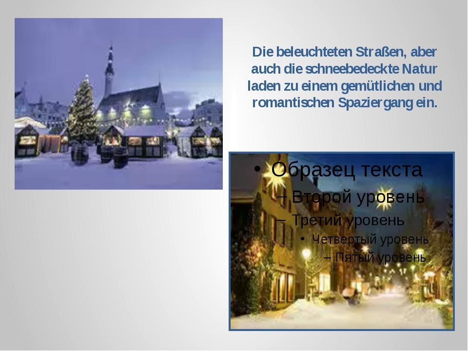 Die beleuchteten Straßen, aber auch die schneebedeckte Natur laden zu einem g...