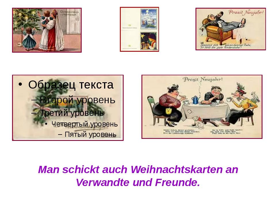 Man schickt auch Weihnachtskarten an Verwandte und Freunde.
