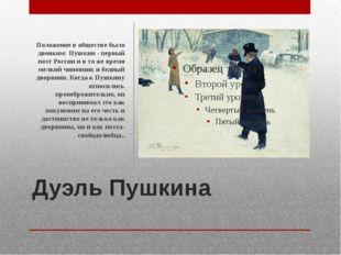 Дуэль Пушкина Положение в обществе было двояким: Пушкин - первый поэт России