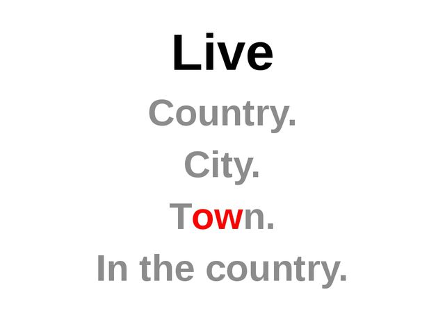 Live Country. City. Town. In the country.