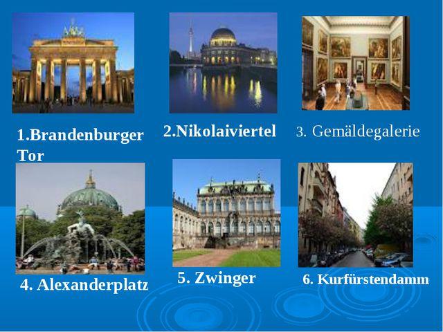 1.Brandenburger Tor 2.Nikolaiviertel 3. Gemäldegalerie 4. Alexanderplatz 5. Z...