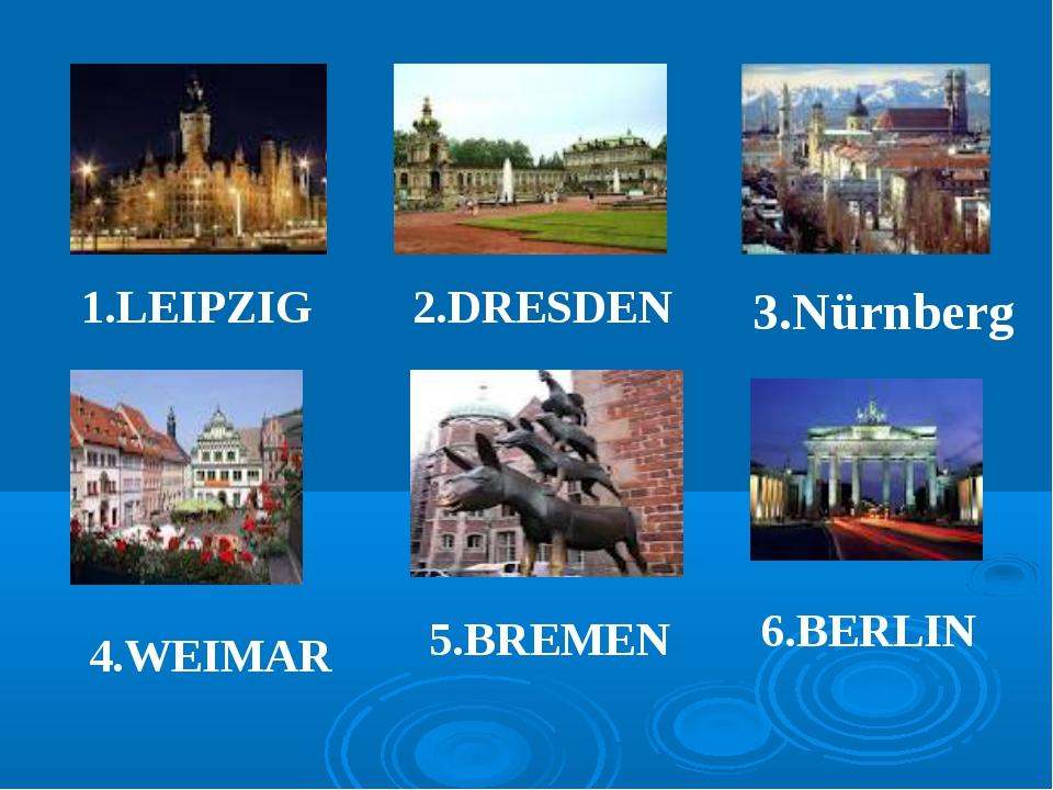 1.LEIPZIG 2.DRESDEN 3.Nürnberg 4.WEIMAR 5.BREMEN 6.BERLIN