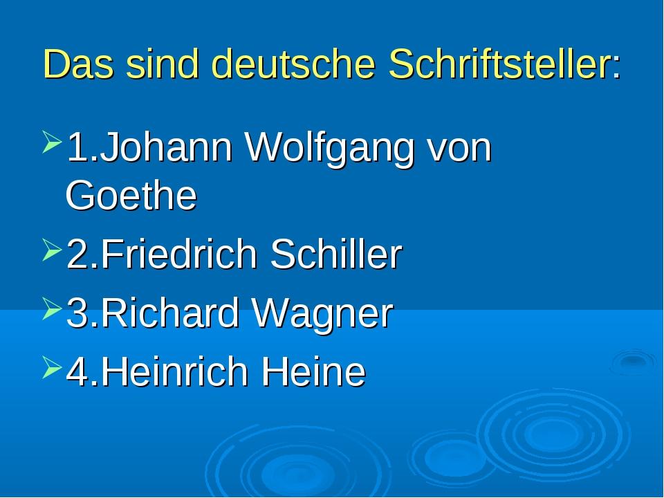Das sind deutsche Schriftsteller: 1.Johann Wolfgang von Goethe 2.Friedrich Sc...