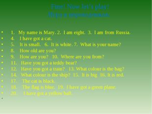 Fine! Now let's play! Игра в переводчиков. 1. My name is Mary. 2. I am eight.