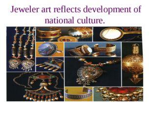Jeweler art reflects development of national culture.