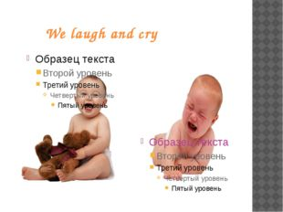 We laugh and cry