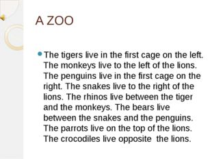 A ZOO The tigers live in the first cage on the left. The monkeys live to the