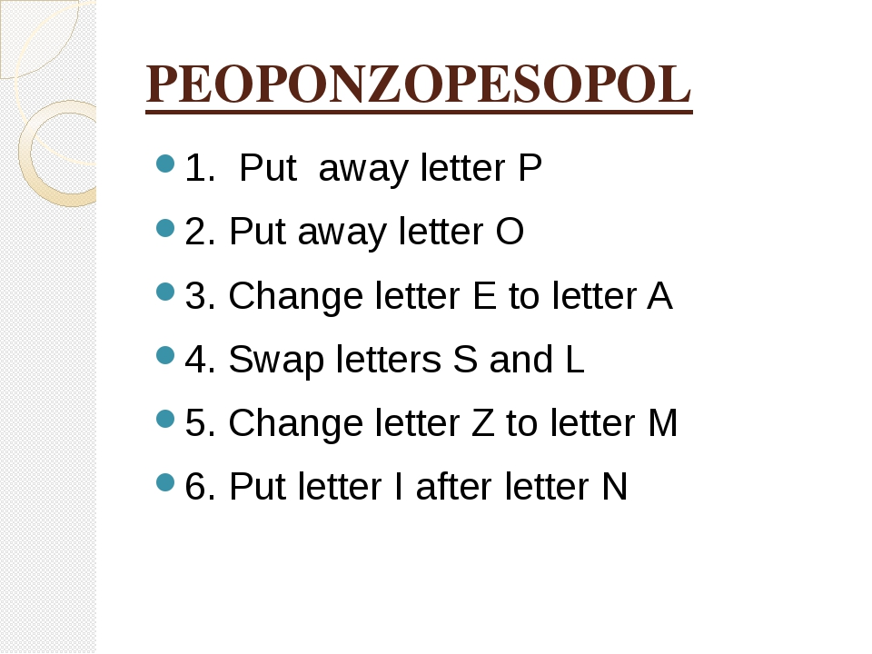 PEOPONZOPESOPOL 1. Put away letter P 2. Put away letter O 3. Change letter E...