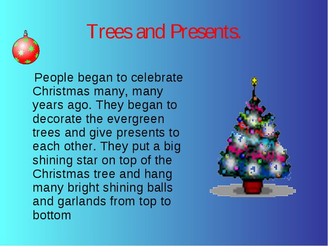 Trees and Presents. People began to celebrate Christmas many, many years ago....