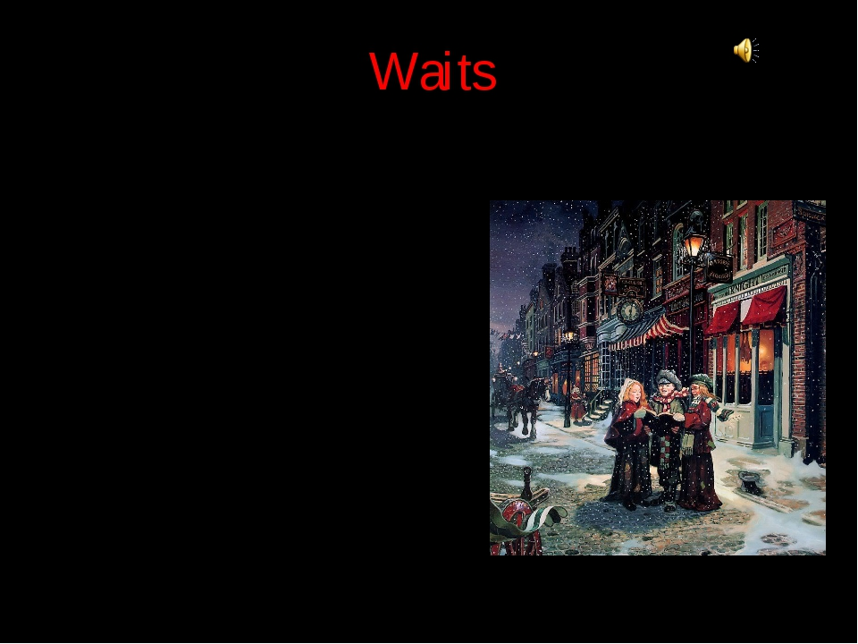 Waits Waits are a group of people who sing carols. They can sing carols in fr...