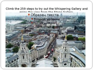 Climb the 259 steps to try out the Whispering Gallery and enjoy the view fro