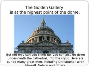 The Golden Gallery is at the highest point of the dome, under the lantern. Bu
