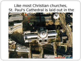 Like most Christian churches, St. Paul's Cathedral is laid out in the shape o