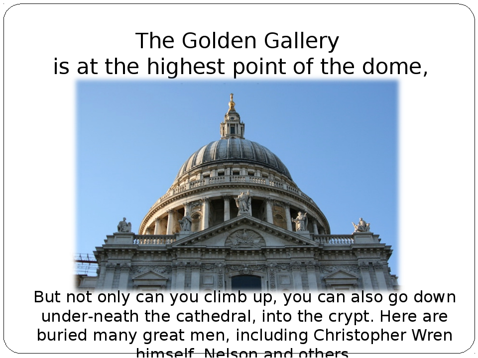 The Golden Gallery is at the highest point of the dome, under the lantern. Bu...