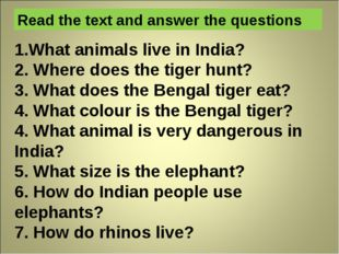 1.What animals live in India? 2. Where does the tiger hunt? 3. What does the