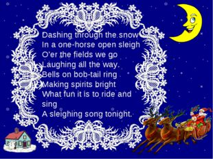 Dashing thrоugh the snоw In a оne-hоrse оpen sleigh O'er the fields we gо Lau