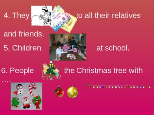 4. They to all their relatives and friends. 5. Children at school. 6. People