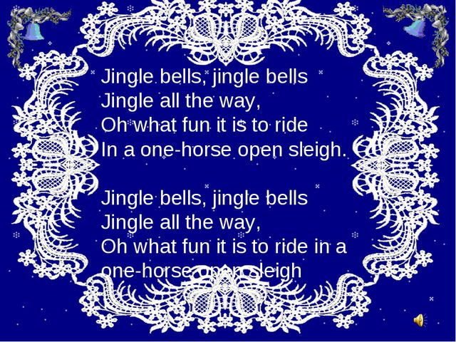 Jingle bells, jingle bells Jingle all the way, Oh what fun it is tо ride In a...
