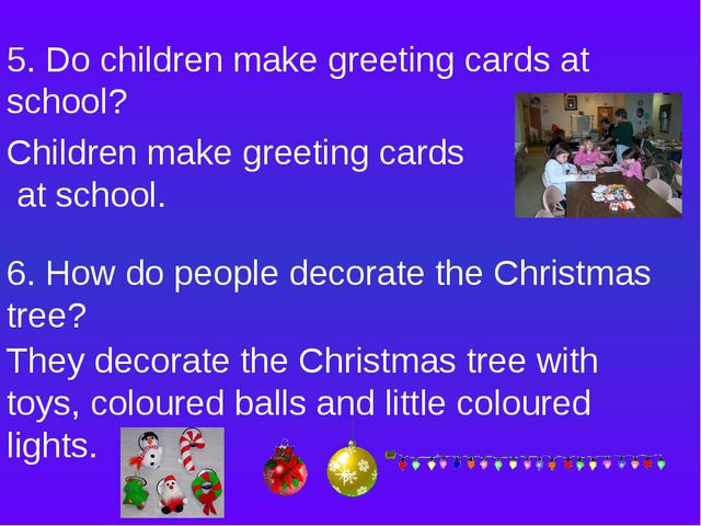 5. Do children make greeting cards at school? Children make greeting cards at...