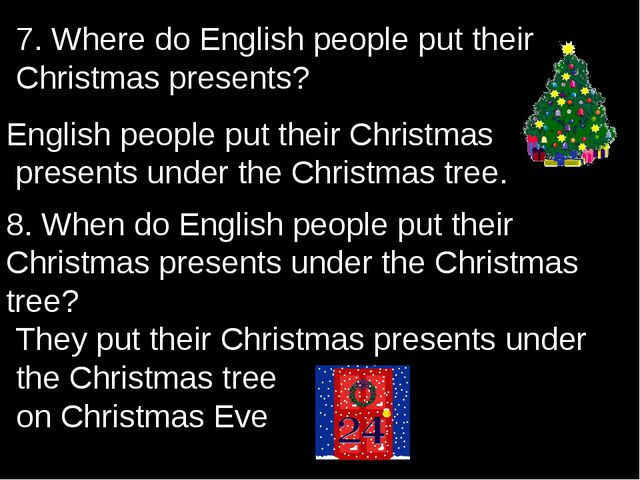 7. Where do English people put their Christmas presents? English people put t...